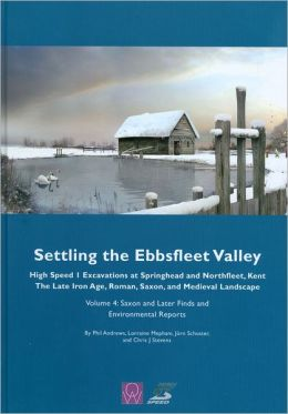 Settling the Ebbsfleet Valley, Volume 4 - CTRL Excavations at Springhead and Northfleet, Kent: The Late Iron Age, Roman, Saxon, and Medieval Landscape, Volume 4: Post-Roman Finds and Environmental Reports