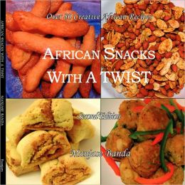 African Snacks With A Twist 2nd Edition