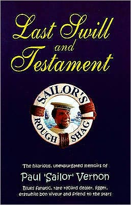 Last Swill and Testament: The hilarious, unexpurgated memoirs of Paul 'Sailor' Vernon