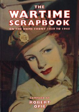 Wartime Scrapbook: From Blitz to Victory 1939-1945