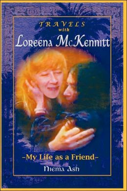 Travels with Loreena Mckennitt: My Life as a Friend