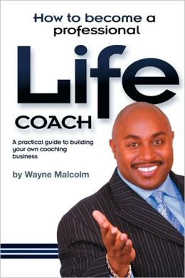 How To Become A Professional Life Coach by Wayne Malcolm ...