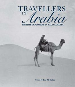Travellers in Arabia: British Explorers in Saudi Arabia