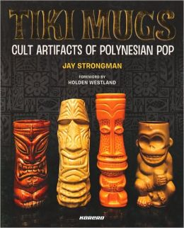 Tiki Mugs: Cult Artifacts of Polynesian Pop