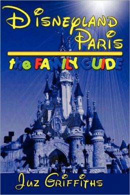 Disneyland Paris - The Family Guide