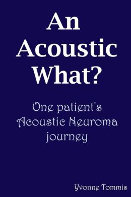 An Acoustic What? One Patient's Acoustic Neuroma Journey