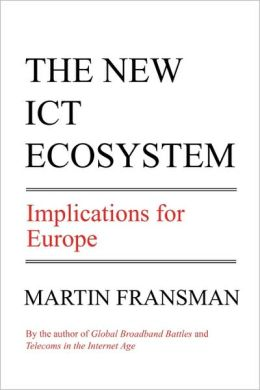 The New Ict Ecosystem. Implications For Europe
