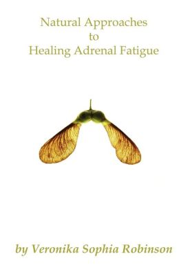 Natural Approaches To Healing Adrenal Fatigue