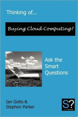 Thinking Of... Buying Cloud Computing? Ask The Smart Questions