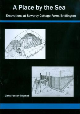 A Place by the Sea: Excavations at Sewerby Cottage Farm, Bridlington, Yorkshire