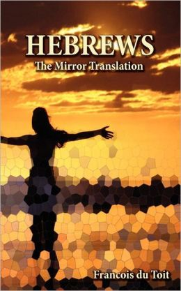 Hebrews. The Mirror Translation.