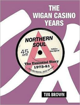 The Wigan Casino Years: Northern Soul the Essential Story 1973-81