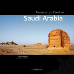 Saudi Arabia. Treasures of a Kingdom: A Photographic Journey in One of the Most Closed Countries in the World Among Deserts, Ruines and Holy Cities Di
