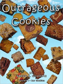 Outrageous Cookies: Volume I Bar Cookies