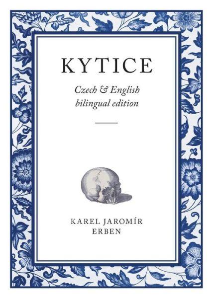 Pdf download new release books Kytice: Czech & English bilingual edition 9780956889027 by Karel Jarom r Erben PDF MOBI DJVU (English literature)