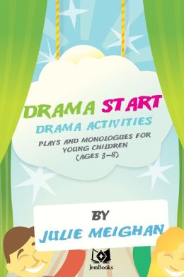 'Drama Start': Drama Activities, Plays and Monologues for Young Children (Ages 3
