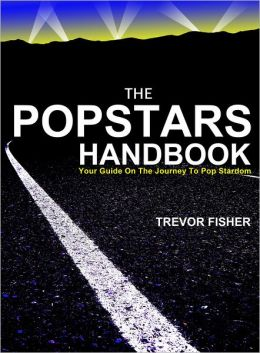 The Popstars Handbook: Your Guide on the Journey to Pop Stardom