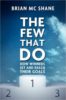 The Few That Do - How Winners Set And Reach Their Goals
