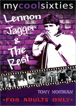 My Cool Sixties: Lennon, Jagger & The Rest (Enhanced Edition)