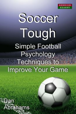 Soccer Tough: Simple Football Psychology Techniques to Improve Your Game