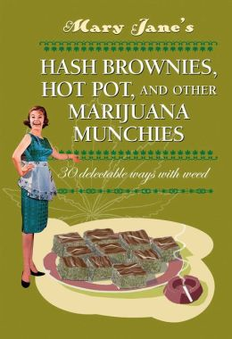 Mary Jane's Has Brownies, Hot Pot, and Other Marijuana Munchies: 30 Delectable Ways with Weed