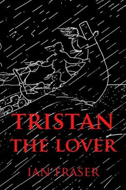 Tristan the Lover: The Story of the Doomed Romance of Tristan an Isolt