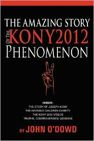 The Amazing Story of the Kony 2012 Phenomenon