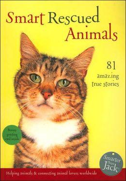 Smart Rescued Animals: 81 Amazing True Stories