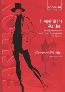 Fashion Artist: Drawing Techniques to Portfolio Presentation (Third Edition)