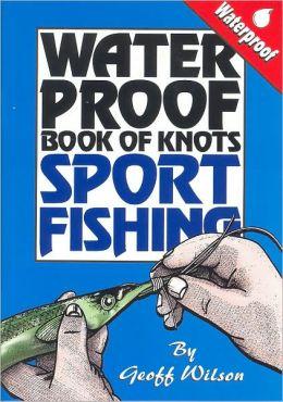 Geoff Wilson's Waterproof Book of Knots: Sports Fishing