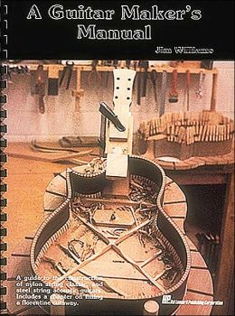 A Guitar Maker's Manual: A Guide to the Construction of Acoustic Guitars