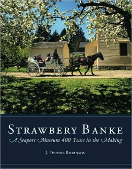 Strawbery Banke: A Seaport Museum 400 Years in the Making