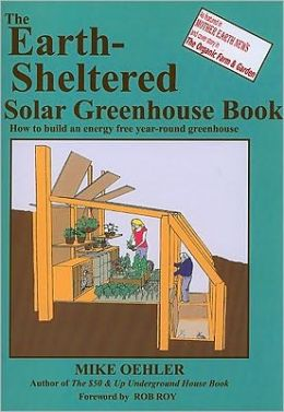 Earth-Sheltered Solar Greenhouse Book: How to Build an Energy Free Year-Round Greenhouse