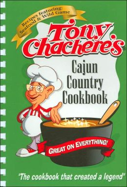 Tony Chachere's Cajun Country Cookbook: Recipes featuring Seafood & Wild Game