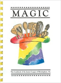 Magic: The Cookbook of the Junior League of Birmingham