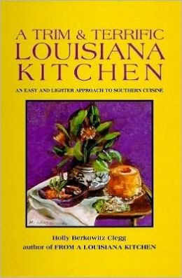 A Trim and Terrific Louisiana Kitchen; An Easy and Lighter Approach to Southern Cuisine