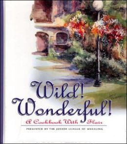 Wild! Wonderful! A Cookbook with Flair