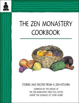 Zen Monastery Cookbook: Stories and Recipes From A Zen Kitchen