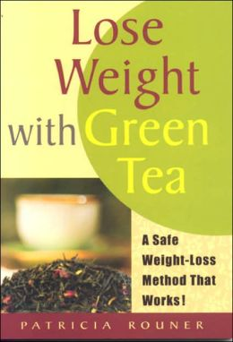 Lose Weight with Green Tea: A Safe, Sensible Way Toward Weight Management