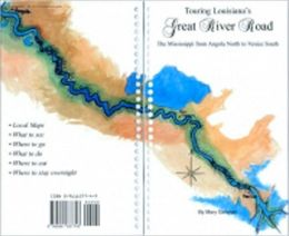 Touring Louisiana's Great River Road: The Mississippi from Angola North to Venice South