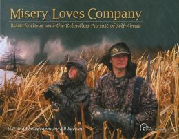 Misery Loves Company: Waterfowling and the Relentless Pursuit of Self-Abuse