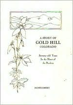 Story of Gold Hill Colorado: Seventy-Odd Years in the Heart of the Rockies