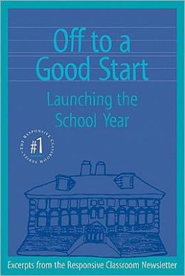 Off to a Good Start (Responsive Classroom Series #1): Launching the School Year