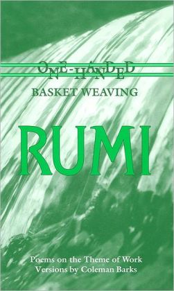 Rumi: One-Handed Basket Weaving: Poems on the Theme of Work