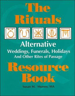 The Rituals Resource Book: Alternative Weddings, Funerals, Holidays and Other Rites of Passage