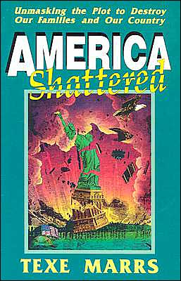 America Shattered: Unmasking the Plot to Destroy Our Families and Our Country