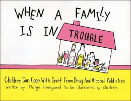 When a Family Is in Trouble; Children Can Cope with Grief from Drug and Alcohol Addictions