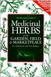 Medicinal Herbs in the Garden, Field and Marketplace: The First Guide to Medicinal Herb Growing and Marketing in the U. S. and Canada
