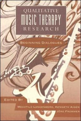 Qualitative Music Therapy Research: Beginning Dialogues