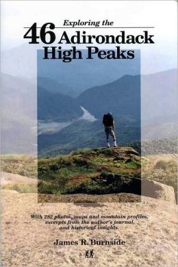 Exploring the 46 Adirondack High Peaks: With 282 Photos, Maps and Mountain Profiles, Excerpts from the Author's Journal, and Historical Insights